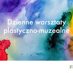 Zajęcia dla dzieci PÓŁKOLONIE Dzienne warsztaty plastyczno-muzealne w Warszawie