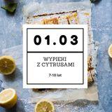 Zajęcia dla dzieci Warsztaty kulinarne - Wypieki z cytrusami 7-10 lat  w Warszawie